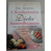 A Revolucionária Dieta Antienvelhecimento Doutor Atkins