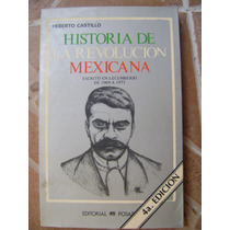 Historia De La Revolucion Mexicana. Heberto Castillo. $120.