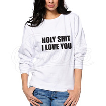 Sudadera Mujer Cuello Redondo Diseño Holy Shit I Love You