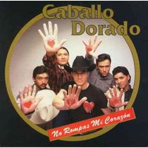 Caballo Dorado No Rompas Mi Corazon Cd Semnvo Mexico 1997