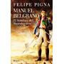 Manuel Belgrano - Felipe Pigna - El Hombre Del Bicentenario<br><strong class='ch-price reputation-tooltip-price'>$ 350<sup>00</sup></strong>