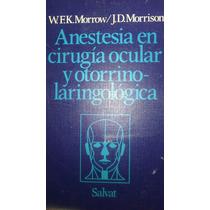Anestesia En Cirugia Ocular Y Otorrino-laringologica, Morrow