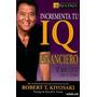 Incrementa Tu Iq Financiero - Robert Kiyosaki - Libro