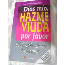 Dios Mio Hazme Viuda, Por Favor. Josefina Vazquez Mota. $139