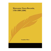 Worcester Town Records, 1784-1800, Franklin Pierce Rice