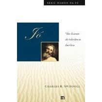 Jó - Heróis Da Fé - Livro - Charles R. Swindoll