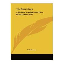 Snow Drop: A Birthday Story For Jessie Percy, W B Duncan