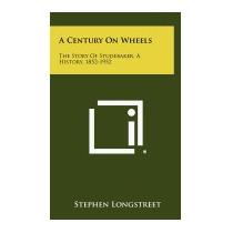 Century On Wheels: The Story Of, Stephen Longstreet