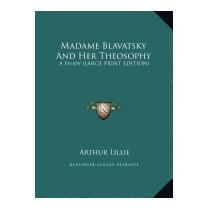 Madame Blavatsky And Her Theosophy: A Study, Arthur Lillie