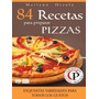 84 Recetas Para Preparar Pizzas Mariano Orzola