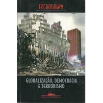 Livro Globalizacao, Democracia E Terrorismo Eric Hobsbawm