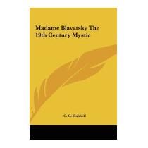 Madame Blavatsky The 19th Century Mystic, G G Hubbell