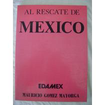Al Rescate De México - Mauricio Gómez Mayorga