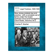 New Jersey Probate Law And Practice: With, Charles F Kocher