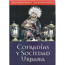Cofradías Y Sociedad Urbana- Enrique Orduña Rebollo | [lea]