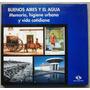 Buenos Aires Y El Agua: Memoria, Higiene Urbana Y Vida Cotid