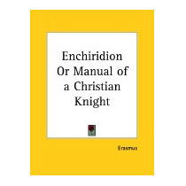Enchiridion Or Manual Of A Christian Knight, Erasmus