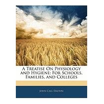 Treatise On Physiology And Hygiene: For, John Call Dalton