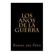 Anos De La Guerra: Cinco Mil Dias De Sudor, Rafael Del Pino