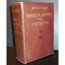 Manual Del Arquitecto Y Del Constructor, Frank E Kidder 1957