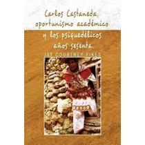 Libro Carlos Castaneda, Oportunismo Academico Y Los Psiquede
