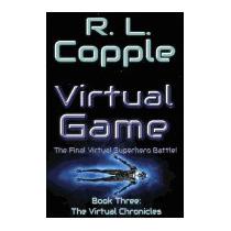 Virtual Game: The Final Virtual Superhero Battle, R L Copple