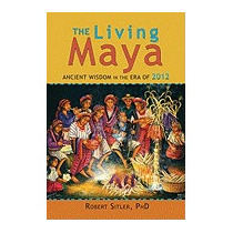 Living Maya: Ancient Wisdom In The Era Of, Robert K Sitler
