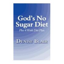 Gods No Sugar Diet: Plus 4 Week Diet Plan, Denise Blair