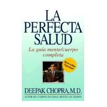 La Perfecta Salud (perfect Health): La Guia, Deepak Chopra