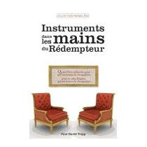 Instruments Dans Les Mains Du Redempteur:, Paul David Tripp