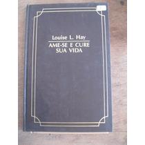 Livro: Ame-se E Cure Sua Vida De Louise L. Hay