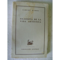 Filosofia De La Vida Artistica. Samuel Ramos. $129