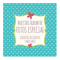 Nuestro Album De Fotos Especial, Speedy Publishing Llc