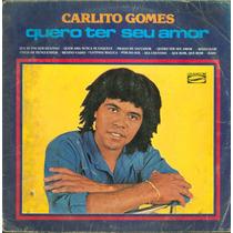 Lp Carlito Gomes - Quero Ter Seu Amor 1985 - Grasom