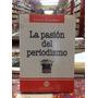 La Pasión Del Periodismo. Carlos J. Villar- Borda.
