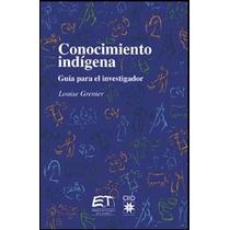 Conocimiento Indigena Guia Para El Investigador - Libro