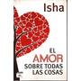 Libro El Amor Sobre Todas Las Cosas ( Isha)