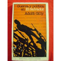 Guerra Y Política En El Salvador - Adolfo Gilly