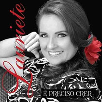 Lauriete - Cd - É Preciso Crer - Original