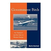 Government Birds: Air Transport And The, Martin Staniland