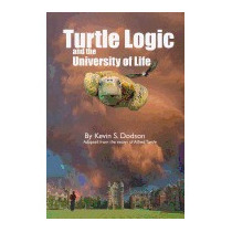 Turtle Logic And The University Of Life:, Kevin Scott Dodson