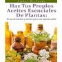 Haz Tus Propios Aceites Esenciales De Plantas.