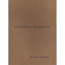 Ingeniería Ecológica / Ing. Ernesto Murguia Vaca