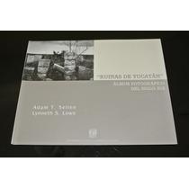 Album Fotografico Siglo Xix Ruinas Yucatan Sellen Lowe Unam