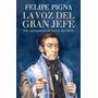 Libro La Voz Del Gran Jefe Felipe Pigna - Nuevo