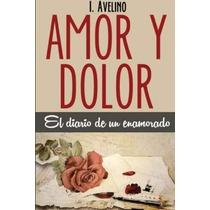 Libro Amor & Dolor: El Diario De Un Enamorado - Nuevo