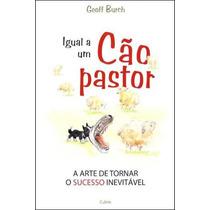 Livro Igual Um Cão Pastor Arte De Tornar Sucesso Inevitável