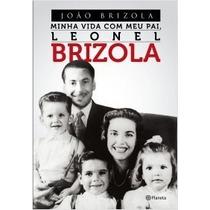 Livro Minha Vida Com Meu Pai, Leonel Brizola - Novo