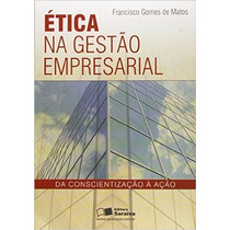 Livro Ética Na Gestão Empresarial. Matos, Francisco Gomes De