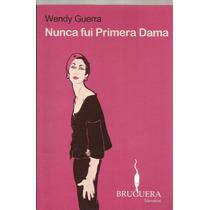 Nunca Fui Primera Dama. Wendy Guerra. Editorial Bruguera.